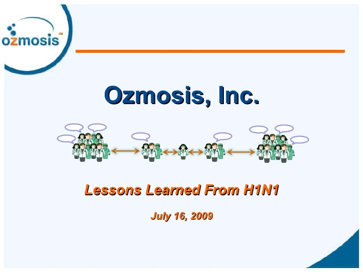 Ozmosis, Inc. Lessons Learned From H1N1 July 16, 2009