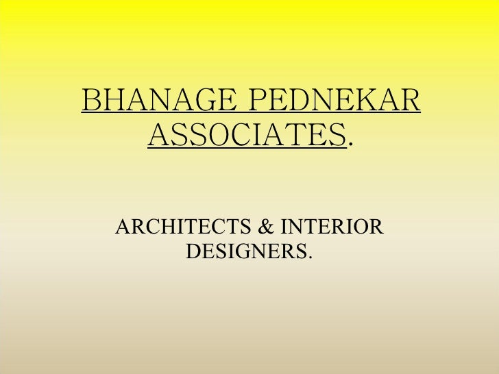 BHANAGE PEDNEKAR ASSOCIATES . ARCHITECTS & INTERIOR DESIGNERS.