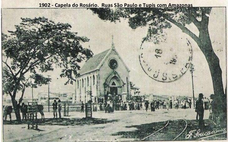 1902 - Capela do Rosário.  Ruas São Paulo e Tupis com Amazonas