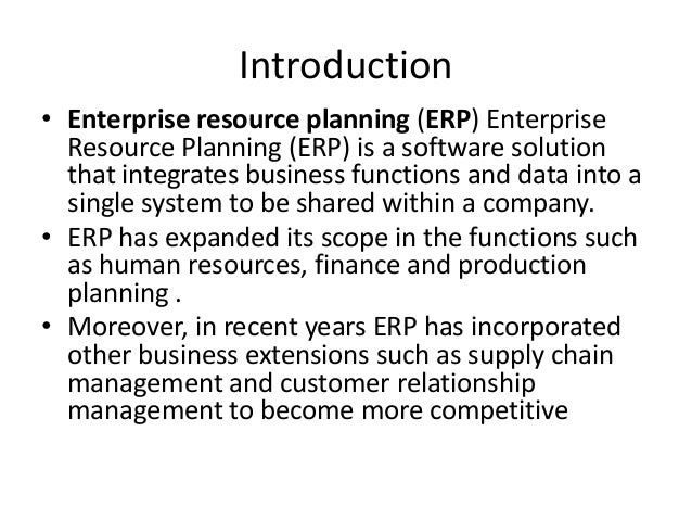Introduction • Enterprise resource planning (ERP) Enterprise Resource Planning (ERP) is a software solution that integrate...