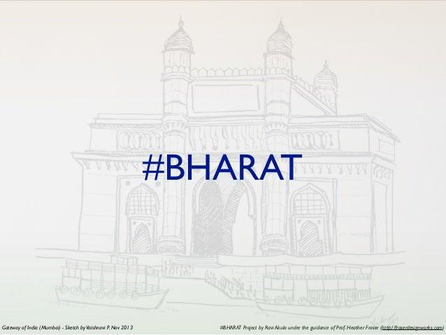 #BHARAT Project by Ravi Akula under the guidance of Prof. Heather Fraser (http://fraserdesignworks.com) #BHARAT Gateway of...