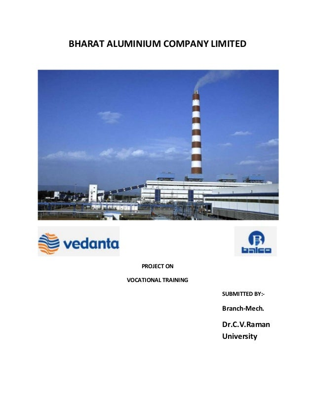 BHARAT ALUMINIUM COMPANY LIMITED PROJECT ON VOCATIONAL TRAINING SUBMITTED BY:- Branch-Mech. Dr.C.V.Raman University