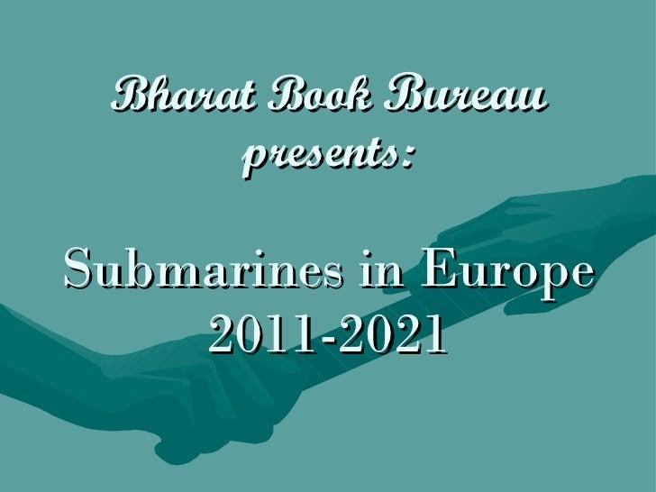 Bharat Book  Bureau presents: Submarines in Europe 2011-2021