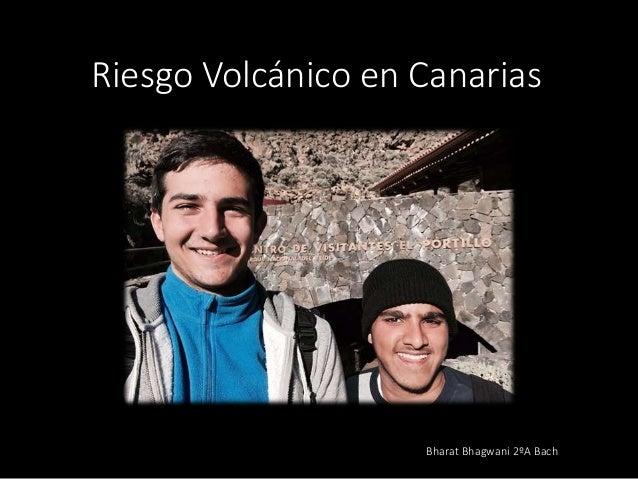 Riesgo Volcánico en Canarias Bharat Bhagwani 2ºA Bach