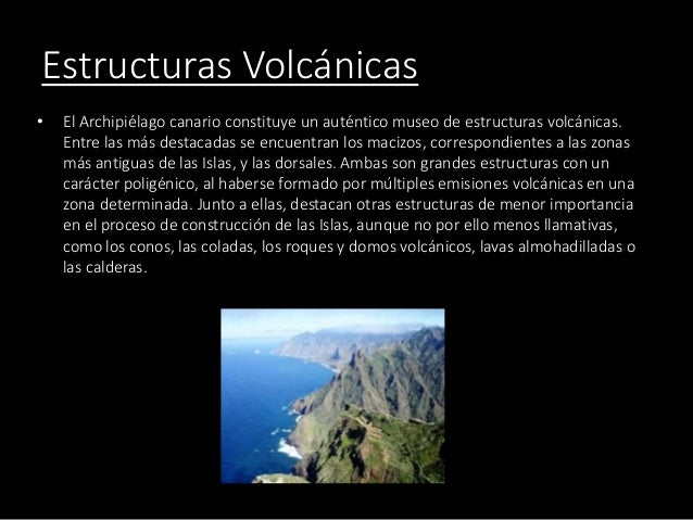 Estructuras Volcánicas • El Archipiélago canario constituye un auténtico museo de estructuras volcánicas. Entre las más de...