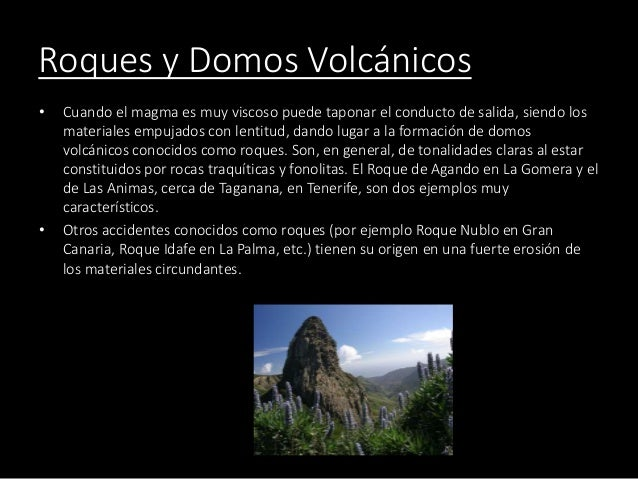 Roques y Domos Volcánicos • Cuando el magma es muy viscoso puede taponar el conducto de salida, siendo los materiales empu...