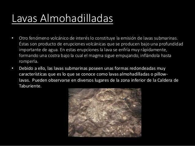Lavas Almohadilladas • Otro fenómeno volcánico de interés lo constituye la emisión de lavas submarinas. Éstas son producto...