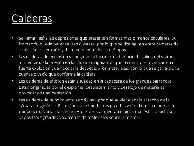 Calderas • Se llaman así a las depresiones que presentan formas más o menos circulares. Su formación puede tener causas di...