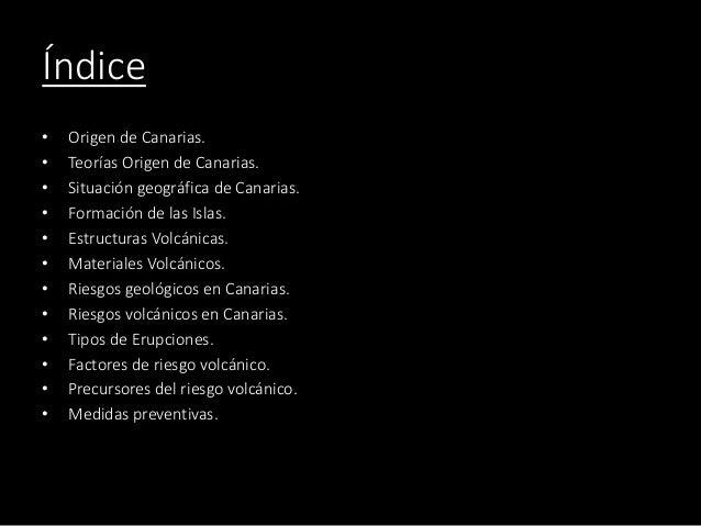 Índice • Origen de Canarias. • Teorías Origen de Canarias. • Situación geográfica de Canarias. • Formación de las Islas. •...