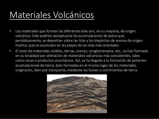 Materiales Volcánicos • Los materiales que forman las diferentes Islas son, en su mayoría, de origen volcánico. Sólo podrí...