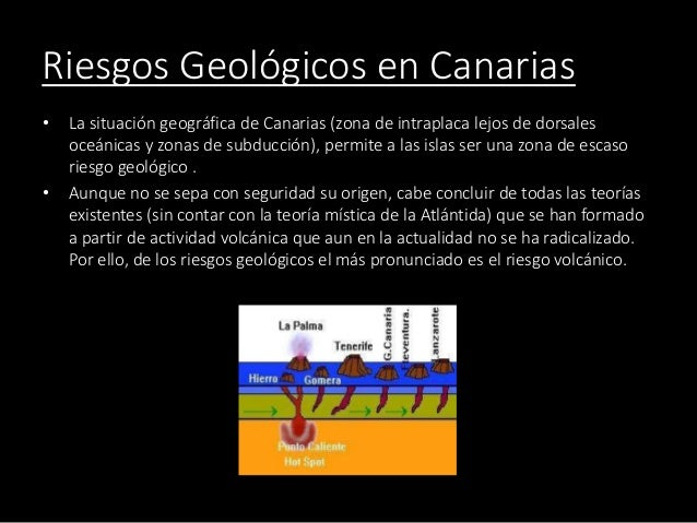 Riesgos Geológicos en Canarias • La situación geográfica de Canarias (zona de intraplaca lejos de dorsales oceánicas y zon...