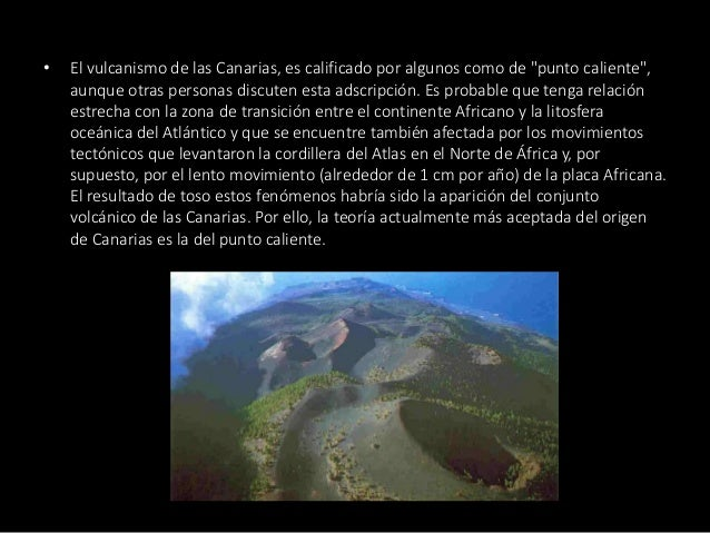 """• El vulcanismo de las Canarias, es calificado por algunos como de """"punto caliente"""", aunque otras personas discuten esta a..."""