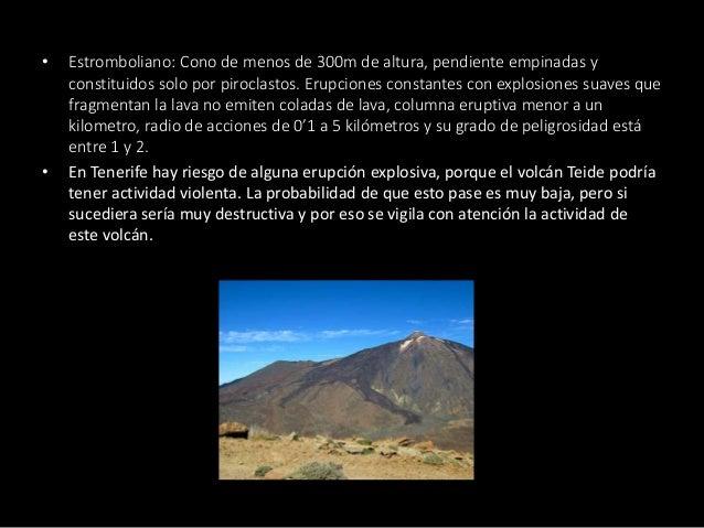 • Estromboliano: Cono de menos de 300m de altura, pendiente empinadas y constituidos solo por piroclastos. Erupciones cons...