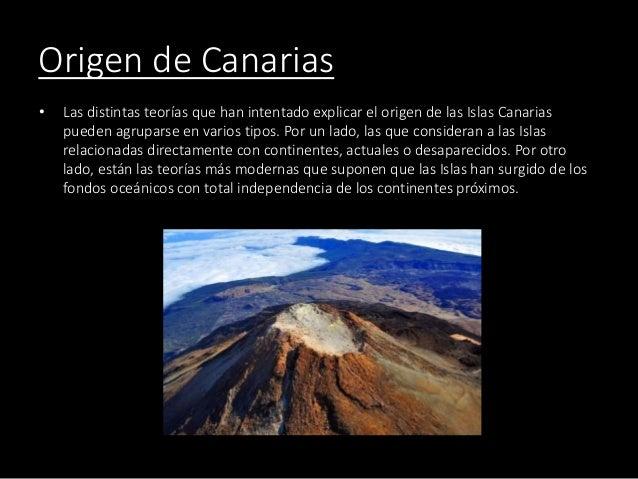Origen de Canarias • Las distintas teorías que han intentado explicar el origen de las Islas Canarias pueden agruparse en ...