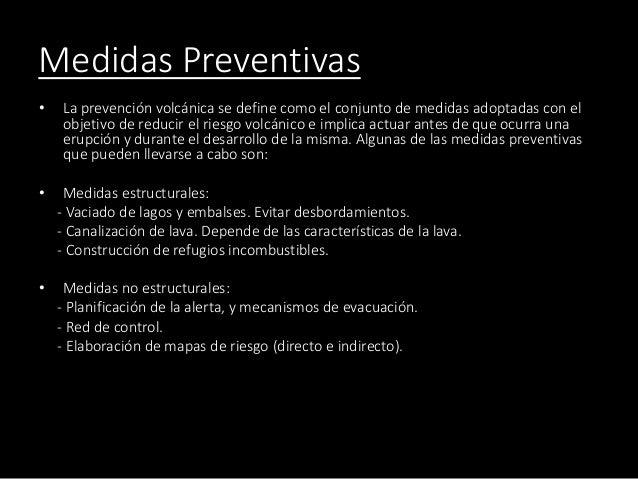 Medidas Preventivas • La prevención volcánica se define como el conjunto de medidas adoptadas con el objetivo de reducir e...