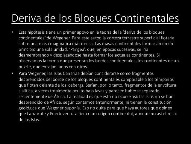 Deriva de los Bloques Continentales • Esta hipótesis tiene un primer apoyo en la teoría de la 'deriva de los bloques conti...