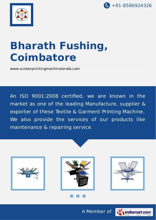 +91-8586924326 A Member of Bharath Fushing, Coimbatore www.screenprintingmachinesindia.com An ISO 9001:2008 certified, we a...