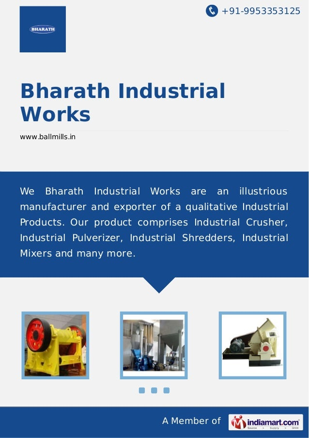+91-9953353125  Bharath Industrial Works www.ballmills.in  We  Bharath  Industrial  Works  are  an  illustrious  manufactu...