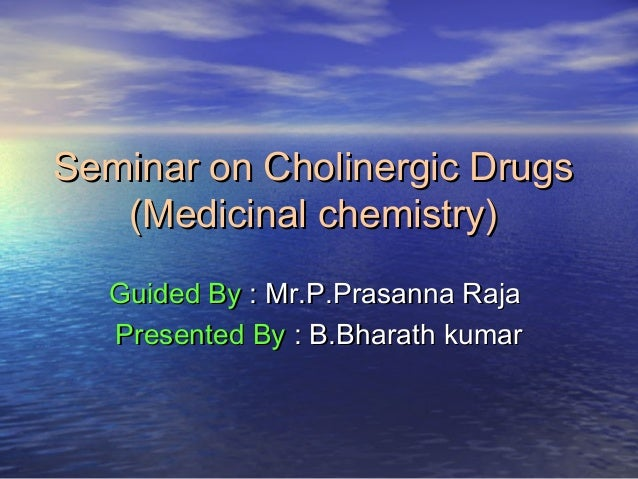 Seminar on Cholinergic DrugsSeminar on Cholinergic Drugs (Medicinal chemistry)(Medicinal chemistry) Guided ByGuided By : M...