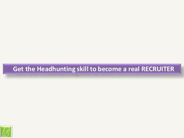 Get the Headhunting skill to become a real RECRUITER