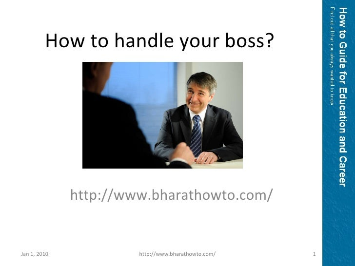 www.bharathowto.com How to handle your boss? Jan 1, 2010 http://www.bharathowto.com/