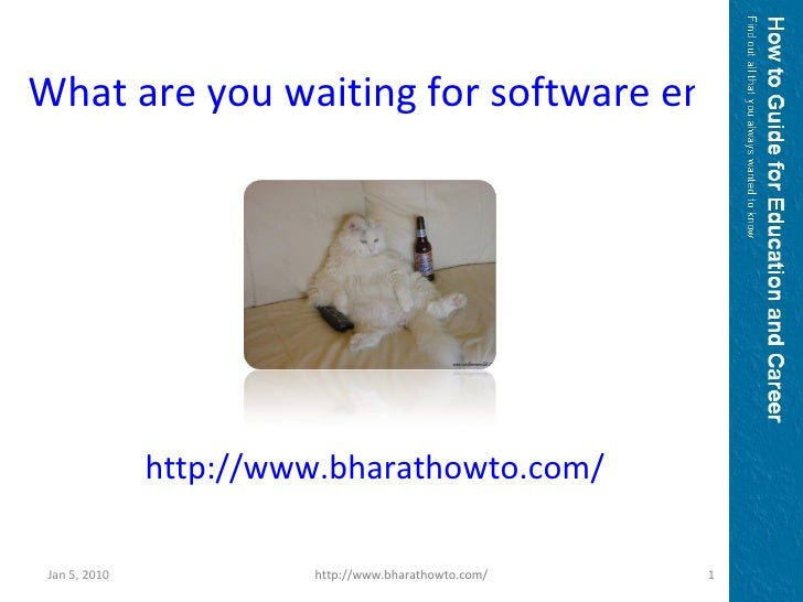 http://www.bharathowto.com/ What are you waiting for software engineers? Jan 5, 2010 http://www.bharathowto.com/