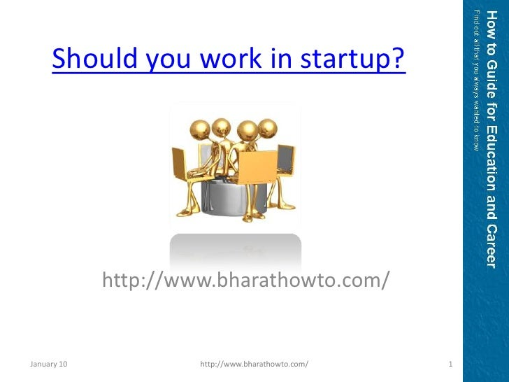 Should you work in startup?<br />http://www.bharathowto.com/<br />January 10<br />1<br />http://www.bharathowto.com/<br />
