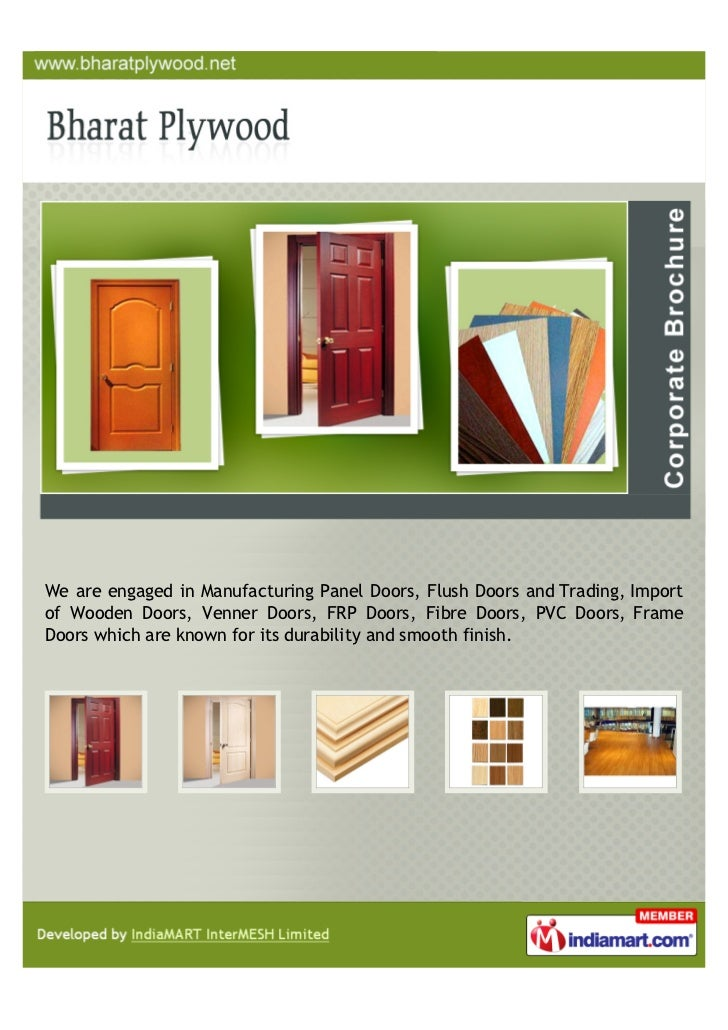 We are engaged in Manufacturing Panel Doors, Flush Doors and Trading, Importof Wooden Doors, Venner Doors, FRP Doors, Fibr...