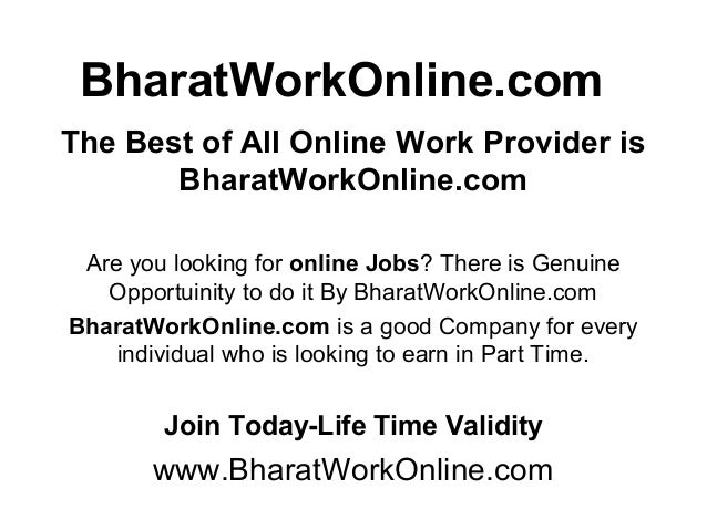 BharatWorkOnline.comThe Best of All Online Work Provider isBharatWorkOnline.comAre you looking for online Jobs? There is G...