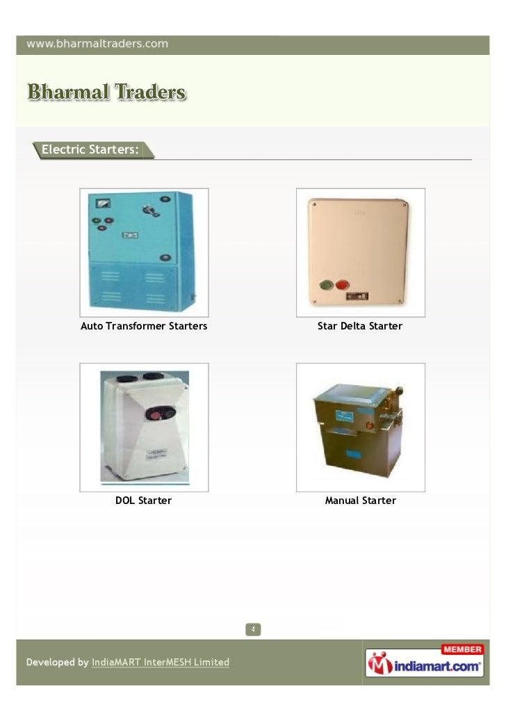 Electric Starters:       Auto Transformer Starters   Star Delta Starter             DOL Starter            Manual Starter