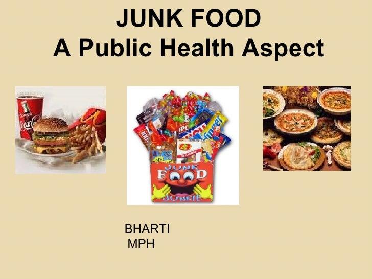 JUNK FOOD A Public Health Aspect BHARTI MPH