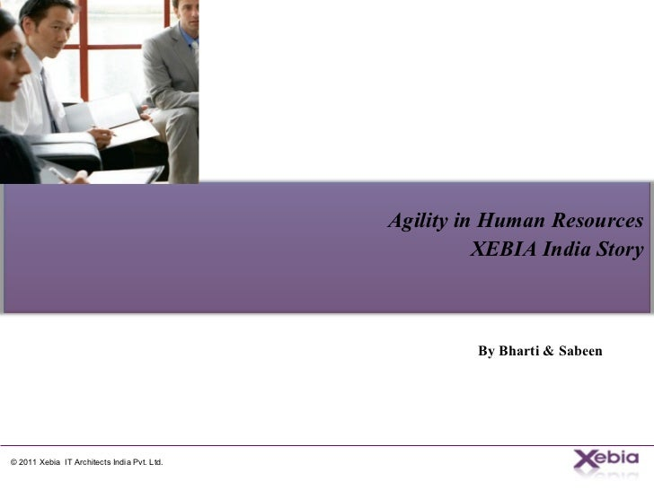 By Bharti & Sabeen  Agility in Human Resources XEBIA India Story