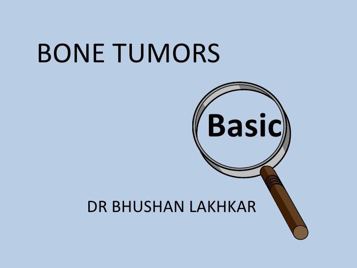 BONE TUMORS               Basic   DR BHUSHAN LAKHKAR