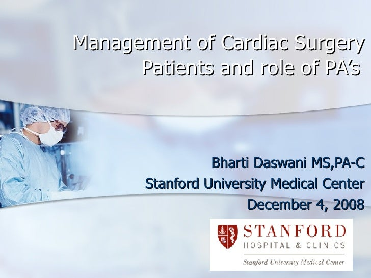 Management of Cardiac Surgery Patients and role of PA's Bharti Daswani MS,PA-C Stanford University Medical Center December...
