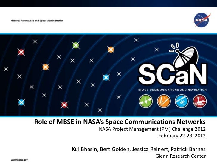 Role of MBSE in NASA's Space Communications Networks                      NASA Project Management (PM) Challenge 2012     ...