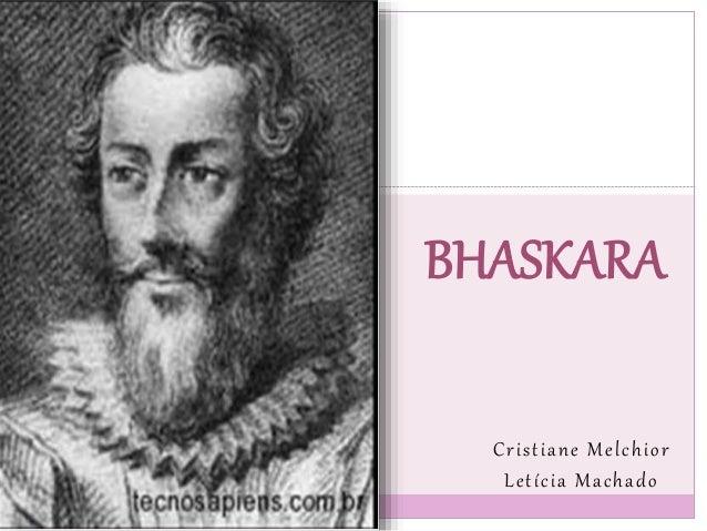 Cristiane Melchior Letícia Machado BHASKARA