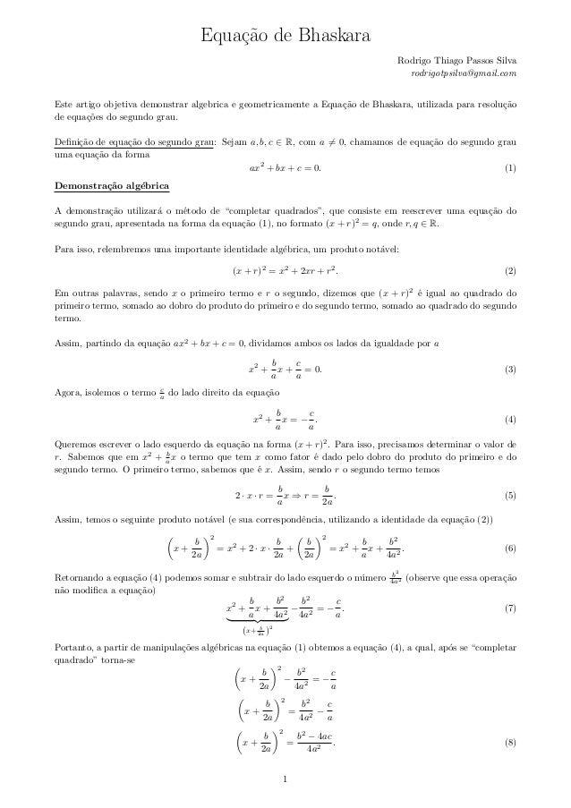 Equa¸c˜ao de Bhaskara Rodrigo Thiago Passos Silva rodrigotpsilva@gmail.com Este artigo objetiva demonstrar algebrica e geo...