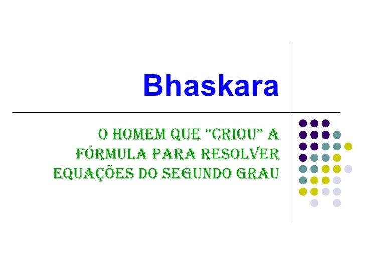"""Bhaskara O homem que """"criou"""" a fórmula para resolver equações do segundo grau"""