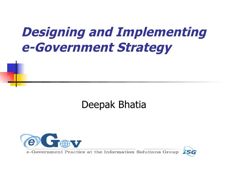 Designing and Implementing e-Government Strategy Deepak Bhatia