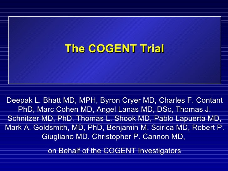 The COGENT Trial Deepak L. Bhatt MD, MPH, Byron Cryer MD, Charles F. Contant PhD, Marc Cohen MD, Angel Lanas MD, DSc, Thom...