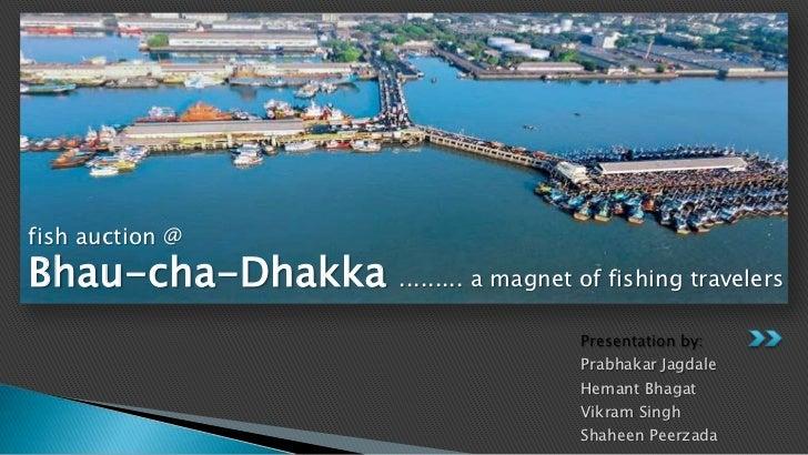 fish auction @Bhau-cha-Dhakka ......... a magnet of fishing travelers                                        Presentation ...