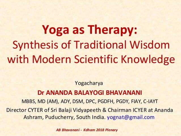 Yoga as Therapy: Synthesis of Traditional Wisdom with Modern Scientific Knowledge Yogacharya Dr ANANDA BALAYOGI BHAVANANI ...
