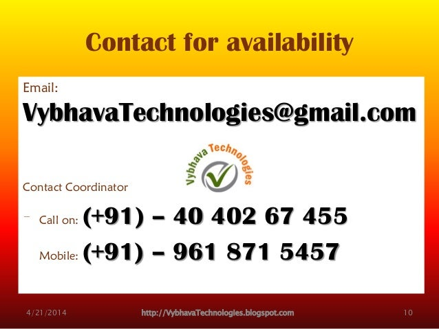 Contact for availability Email: VybhavaTechnologies@gmail.com Contact Coordinator Call on: (+91) – 40 402 67 455 Mobile: (...