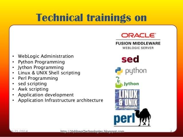 • WebLogic Administration • Python Programming • Jython Programming • Linux & UNIX Shell scripting • Perl Programming • se...