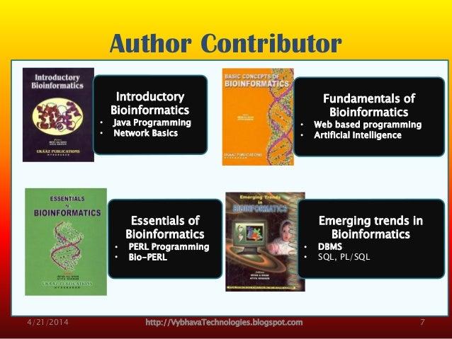 Author Contributor 4/21/2014 http://VybhavaTechnologies.blogspot.com 7 Fundamentals of Bioinformatics • Web based programm...