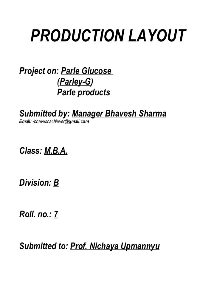 PRODUCTION LAYOUTProject on: Parle Glucose          (Parley-G)          Parle productsSubmitted by: Manager Bhavesh Sharma...