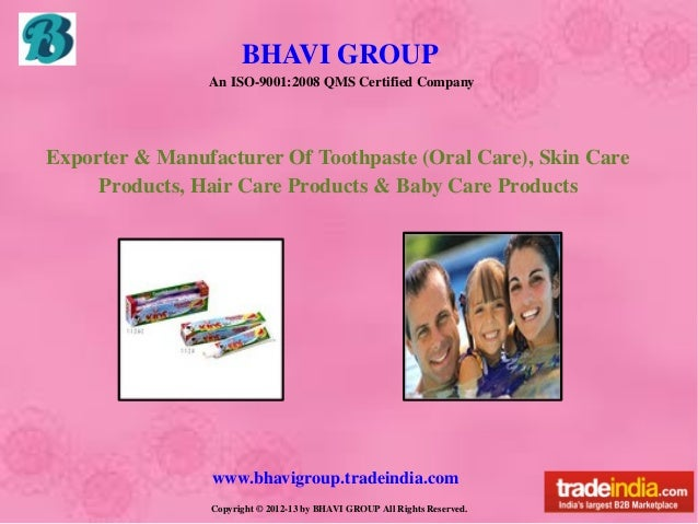 BHAVI GROUP                     An ISO­9001:2008 QMS Certified Company    Exporter & Manufacturer Of Toothpaste (Oral Care...