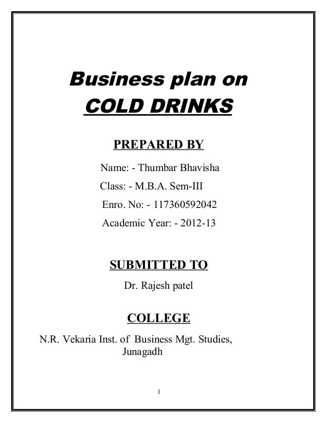 Business plan on       COLD DRINKS                PREPARED BY             Name: - Thumbar Bhavisha             Class: - M....