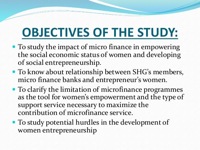 """impacts of microfinance poverty alleviation empowerment of women economics essay Since there are different sets of debates on microcredit, then it may be a good idea to have subsections that summarize and evaluate the separate debates: """"impacts on poverty alleviation"""" and """"impacts on empowerment of women"""" (see the appendix below for more details on the introduction and literature review sections of the paper."""