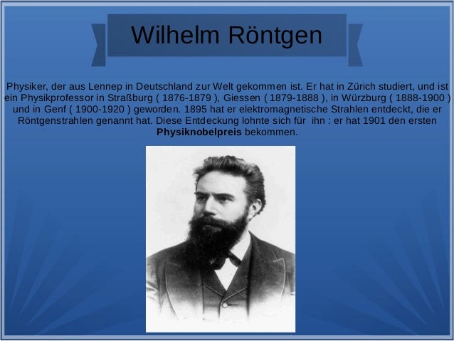 Wilhelm Röntgen Physiker, der aus Lennep in Deutschland zur Welt gekommen ist. Er hat in Zürich studiert, und ist ein Phys...